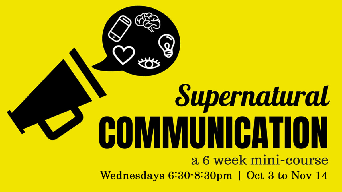 Supernatural Communication: A 6 Week Mini-Course